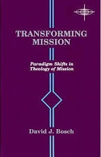 Transforming Mission: Paradigm Shifts in Theology of Mission (American Society of Missiology Series)