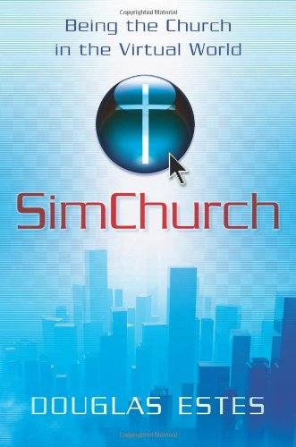 SimChurch: Being the Church in the Virtual World