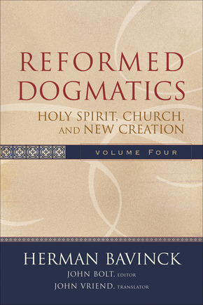 Reformed Dogmatics: Vol. 4: Holy Spirit, Church and New Creation