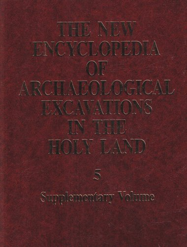 The New Encyclopedia of Archaeological Excavations in the Holy Land: Volume 5 (Supplementary Volume)
