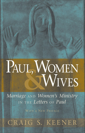 Paul, Women, and Wives Marriage and Women's Ministry in the Letters of Paul