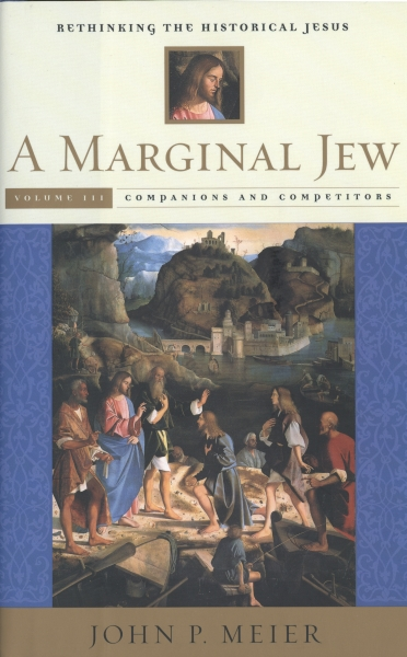 A Marginal Jew: Rethinking the Historical Jesus: Volume III: Companions and Competitors