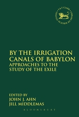 By the Irrigation Canals of Babylon: Approaches to the Study of the Exile