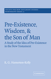 Pre-Existence, Wisdom, and The Son of Man: A Study of the Idea of Pre-Existence in the New Testament