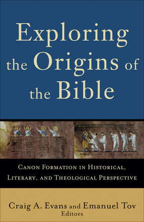 Exploring the Origins of the Bible Canon: Formation in Historical, Literary, and Theological Perspective