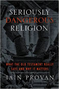 Seriously Dangerous Religion: What the Old Testament Really Says & Why it Matters