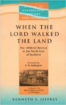 When The Lord Walked The Land: The 1858-62 Revival in the North East of Scotland