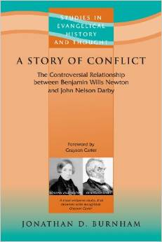 A Story of Conflict: The Controversial Relationship Between Benjamin Wills Newton and John Nelson Darby (Studies in Evangelical History & Thought S.): ... Benjamin Wills Newton and John Nelson Derby