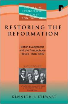 Restoring the Reformation: British Evangelicals and the Francophone 'R'veil' 1816-1849