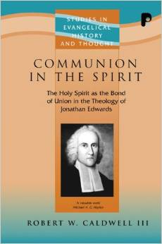 Communion in the Spirit: The Holy Spirit as the Bond of Union in the Theology of Jonathan Edwards
