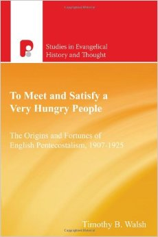 To Meet And Satisfy A Very Hungry People: The Origins and Fortunes of English Pentecostalism, 1907-1925