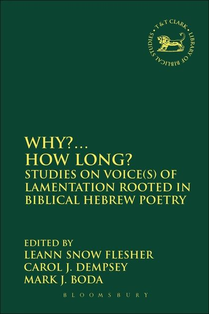 Why?... How Long? Studies on Voice(s) of Lamentation Rooted in Biblical Hebrew Poetry