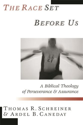 The Race Set Before Us: A Biblical Theology of Perseverance and Assurance