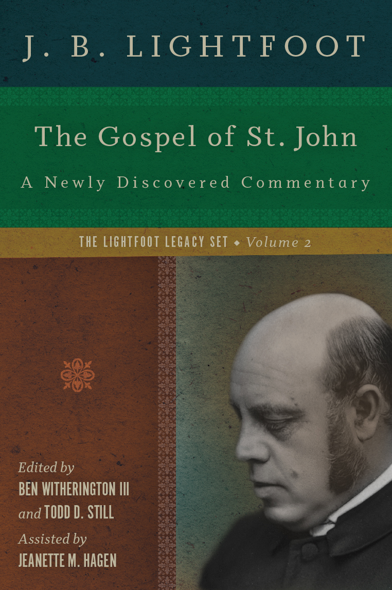 The Gospel of St. John: A Newly Discovered Commentary (The Lightfoot Legacy Set: Volume 2)