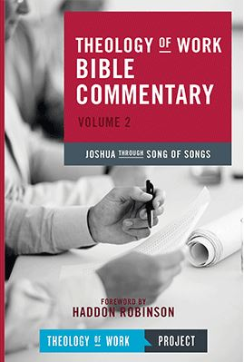 Theology of Work Bible Commentary: Volume 2: Joshua through Song of Songs