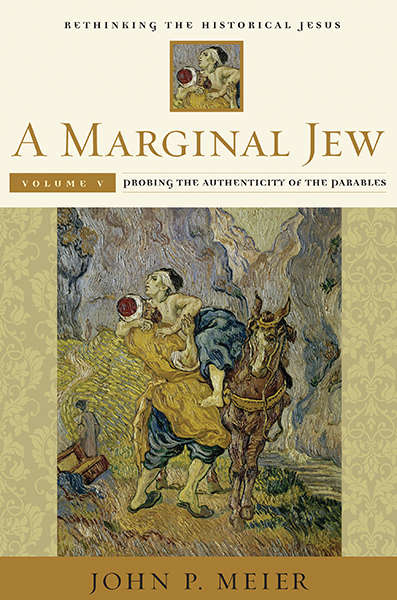 A Marginal Jew: Rethinking the Historical Jesus, Volume V: Probing the Authenticity of the Parables