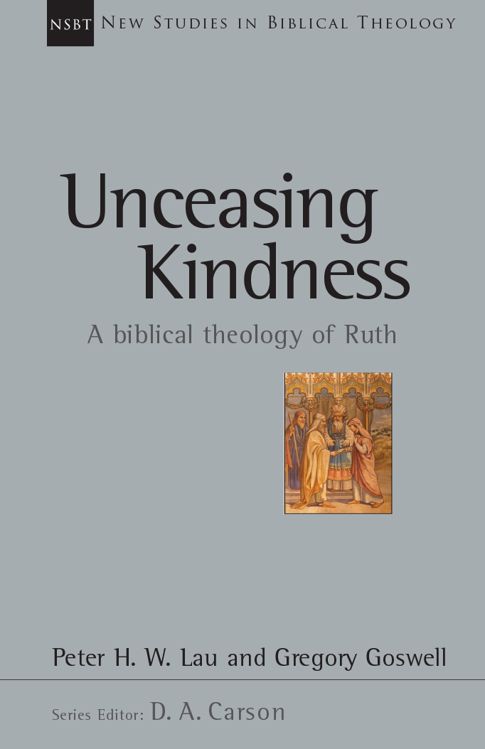 Unceasing Kindness A Biblical Theology of Ruth