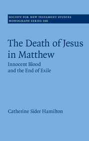 The Death of Jesus in Matthew: Innocent Blood and the End of Exile
