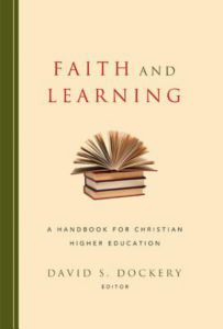 Faith and Learning: A Handbook for Christian Higher Education
