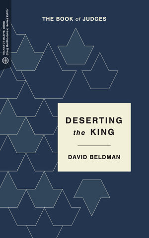 Deserting the King: The Book of Judges (Transformative Word Series)