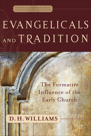 Evangelicals and Tradition: The Formative Influence of the Early Church