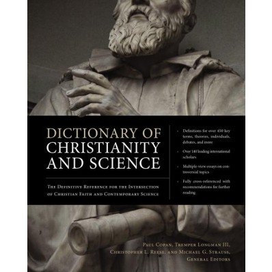 Dictionary of Christianity and Science The Definitive Reference for the Intersection of Christian Faith and Contemporary Science
