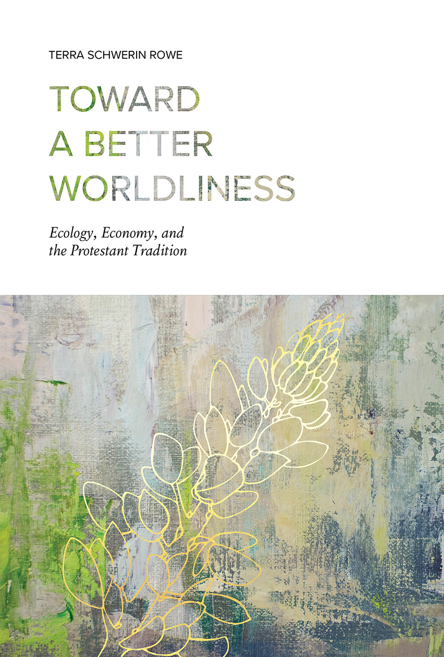 Toward a Better Worldliness: Ecology, Economy, and the Protestant Tradition