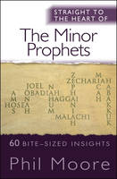 Straight to the Heart of The Minor Prophets: 60 bite-sized insights