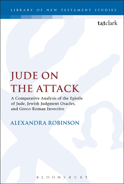 Jude on the Attack A Comparative Analysis of the Epistle of Jude, Jewish Judgment Oracles, and Greco-Roman Invective