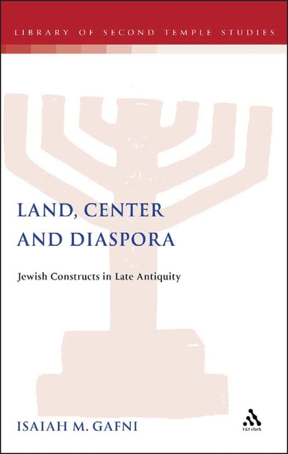 Land, Center and Diaspora Jewish Constructs in Late Antiquity