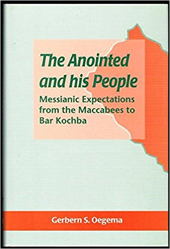 The Anointed and his People: Messianic Expectations from the Maccabees to Bar Kochba