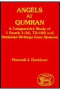 Angels at Qumran: A Comparative Study of 1 Enoch 1-36, 72-108 and Sectarian Writings from Qumran