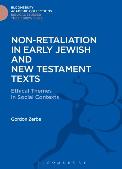 Non-Retaliation in Early Jewish and New Testament Texts: Ethical Themes in Social Contexts