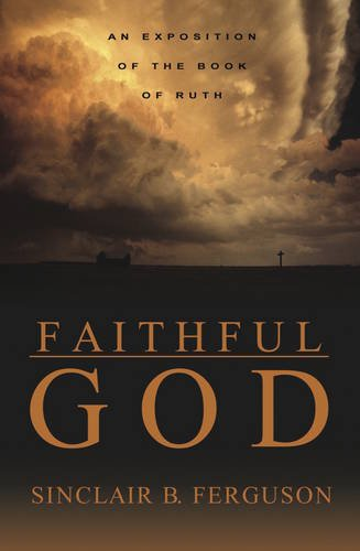 Faithful God: An Exposition of the Book of Ruth