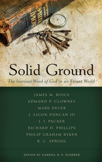 Solid Ground: The Inerrant Word of God in an Errant World (Best of Philadelphia Conference on Reformed Theology (PCRT))