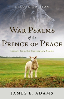 War Psalms of the Prince of Peace: Lessons from the Imprecatory Psalms