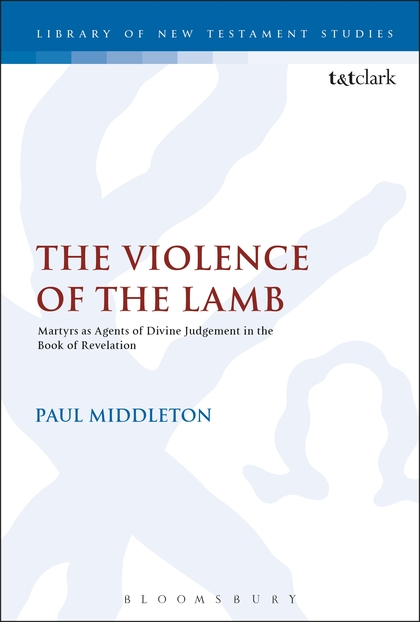 The Violence of the Lamb: Martyrs as Agents of Divine Judgement in the Book of Revelation