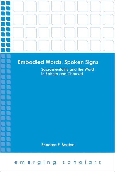 Embodied Words, Spoken Signs: Sacramentality and the Word in Rahner and Chauvet