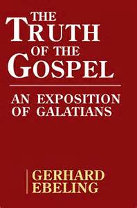 The Truth of the Gospel: An Exposition of Galatians