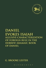 Daniel Evokes Isaiah: Allusive Characterization of Foreign Rule in the Hebrew-Aramaic Book of Daniel