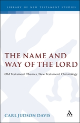 The Name and Way of the Lord: Old Testament Themes, New Testament Christology