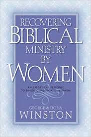 Recovering Biblical Ministry by Women: An Exegetical Response to Traditionalism and Feminism