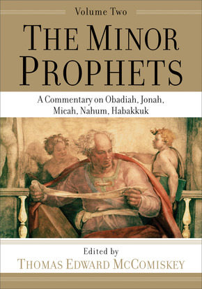 The Minor Prophets, Volume 2: A Commentary on Obadiah, Jonah, Micah, Nahum, Habakkuk