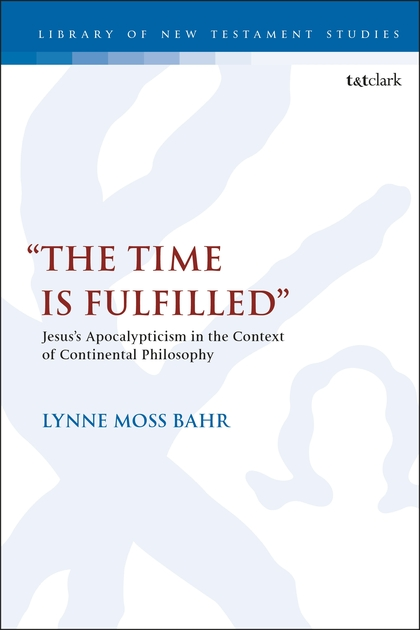 """The Time Is Fulfilled"": Jesus's Apocalypticism in the Context of Continental Philosophy"
