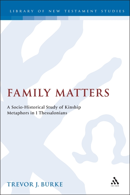 Family Matters: A Socio-Historical Study of Kinship Metaphors in 1 Thessalonians