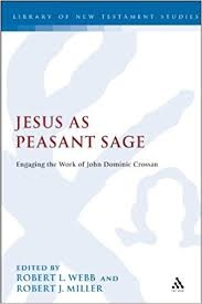 Jesus as a Peasant Sage: Engaging the Work of John Dominic Crossan