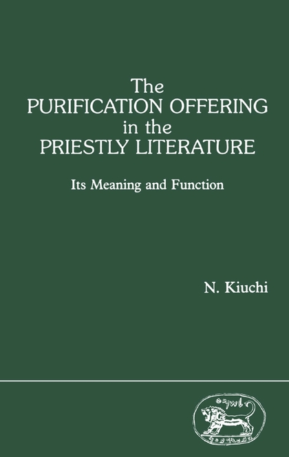 The Purification Offering in the Priestly Literature: Its Meaning and Function
