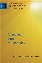 Creation and Humanity (A Constructive Christian Theology for the Pluralistic World: Volume 3)