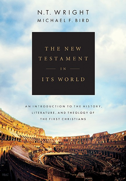 The New Testament in Its World - An Introduction to the History, Literature, and Theology of the First Christians