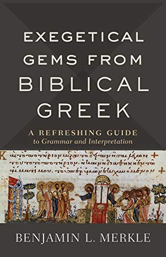 Exegetical Gems from Biblical Greek: A Refreshing Guide to Grammar and Interpretation